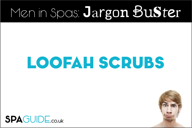 Spa Jargon Buster - What is a Loofah Scrub?